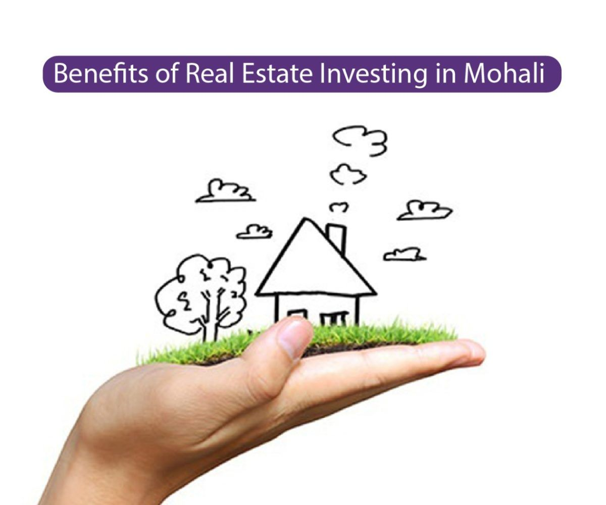 Benefits of Real Estate Investing in Mohali